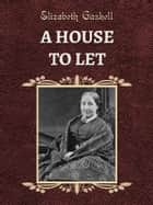 A HOUSE TO LET eBook by Elizabeth Gaskell