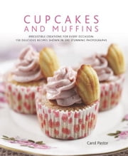 Cupcakes and Muffins: 150 Delicious Recipes Shown in 300 Stunning Photographs ebook by Carol Pastor