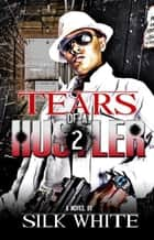 Tears of a Hustler PT 2 ebook by Silk White