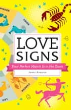 Love Signs - Your Perfect Match Is in the Stars ebook by Jenni Kosarin