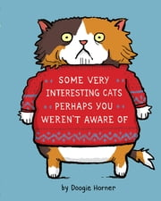 Some Very Interesting Cats Perhaps You Weren't Aware Of ebook by Doogie Horner