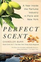 The Perfect Scent ebook by Chandler Burr