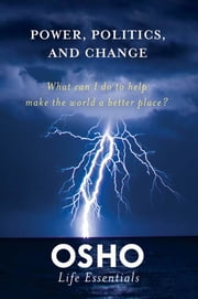Power, Politics, and Change - What can I do to help make the world a better place? ebook by Osho