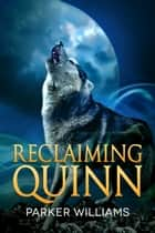 Reclaiming Quinn ebook by Parker Williams
