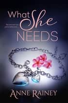 What She Needs ebook by Anne Rainey