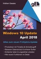 Windows 10 Update April 2018 - Alles zum neuen Frühjahrs-Update eBook by Wolfram Gieseke
