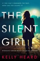 The Silent Girl - An absolutely gripping mystery thriller full of suspense ebook by Kelly Heard