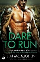Dare To Run: The Sons of Steel Row 1 - The stakes are dangerously high...and the passion is seriously intense ebook by Jen McLaughlin