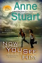 Now You See Him ebook by Anne Stuart