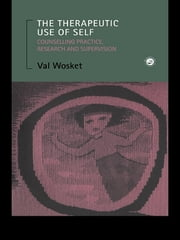 The Therapeutic Use of Self - Counselling Practice, Research and Supervision ebook by Val Wosket