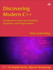 Discovering Modern C++ - An Intensive Course for Scientists, Engineers, and Programmers ebook by Peter Gottschling