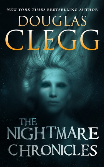The Nightmare Chronicles - 13 Short Stories of Horror & Suspense ebook by Douglas Clegg