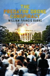 The Predator Drone Conspiracy ebook by William Francis Burke