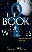 The Book of Witches - Space Witches, #1 ebook by Leena Maria