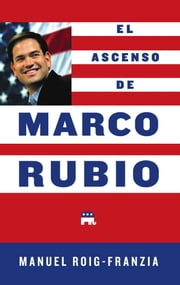 El Ascenso de Marco Rubio ebook by Manuel Roig-Franzia
