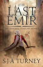 The Last Emir ebook by S.J.A. Turney