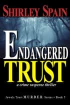 Endangered Trust (Book 5 of 6 in the dark and chilling Jewels Trust M.U.R.D.E.R. Series) ebook by Shirley Spain