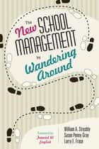 The New School Management by Wandering Around ebook by William A. Streshly, Larry E. Frase, Susan P. Gray