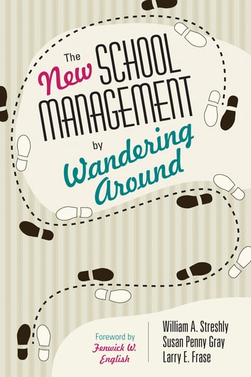 The New School Management by Wandering Around ebook by William A. Streshly,Larry E. Frase,Susan P. Gray