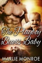 The Playboy Bear's Baby ebook by Marlie Monroe