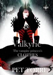 Valkyrie: the vampire princess's clothes ebook by Pet TorreS