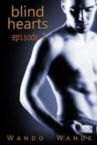 Blind Hearts-Episode I ebook by Wando Wande