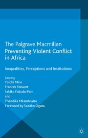 Preventing Violent Conflict in Africa - Inequalities, Perceptions and Institutions ebook by Y. Mine,F. Stewart,S. Fukuda-Parr,T. Mkandawire