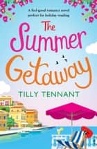 The Summer Getaway - A feel good holiday read ebook by Tilly Tennant