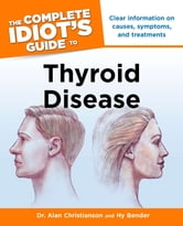 The Complete Idiot's Guide to Thyroid Disease ebook by Hy Bender,Dr Alan Christianson