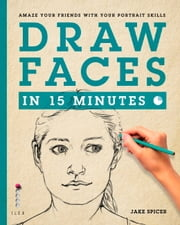 Draw Faces in 15 Minutes - Amaze your Friends with your Portrait Skills ebook by Kobo.Web.Store.Products.Fields.ContributorFieldViewModel