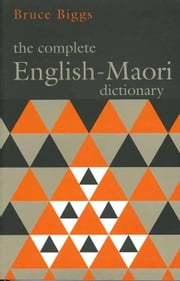 The Complete Englishmaori Dictionary ebook by Biggs, Bruce