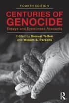 Centuries of Genocide - Essays and Eyewitness Accounts ebook by Samuel Totten, William S. Parsons