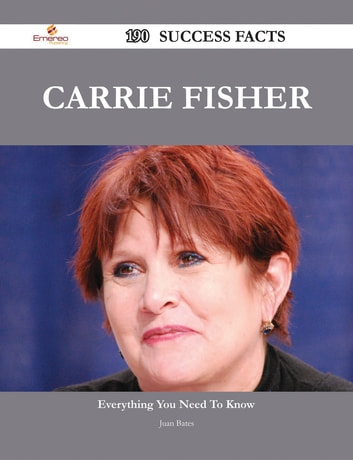 Carrie Fisher 190 Success Facts - Everything you need to know about Carrie Fisher ebook by Juan Bates