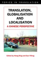 Translation, Globalisation and Localisation - A Chinese Perspective ebook by Prof. Wang Ning, Dr. Sun Yifeng