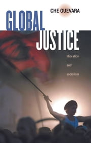 Global Justice - Liberation and Socialism ebook by Ernesto Che Guevara,María del Carmen Ariet García