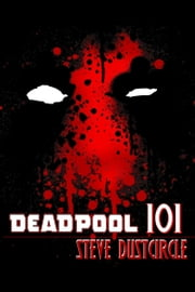 Deadpool 101 ebook by Steve Dustcircle