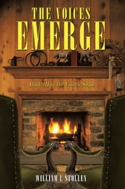 The Voices Emerge - Book III of the Voices Saga ebook by William L Stolley