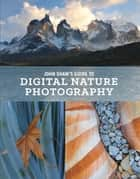 John Shaw's Guide to Digital Nature Photography eBook by John Shaw