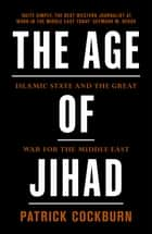 The Age of Jihad - Islamic State and the Great War for the Middle East ebook by Patrick Cockburn