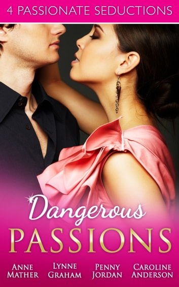 Dangerous Passions: Dangerous Sanctuary / The Heat Of Passion / Darker Side Of Desire / A Man Of Honour (Mills & Boon e-Book Collections) ebook by Anne Mather,Lynne Graham,Penny Jordan,Caroline Anderson