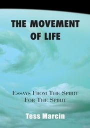 The Movement of Life - (ESSAYS FROM THE SPIRIT FOR THE SPIRIT) ebook by Tess Marcin