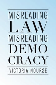 Misreading Law, Misreading Democracy ebook by Victoria Nourse