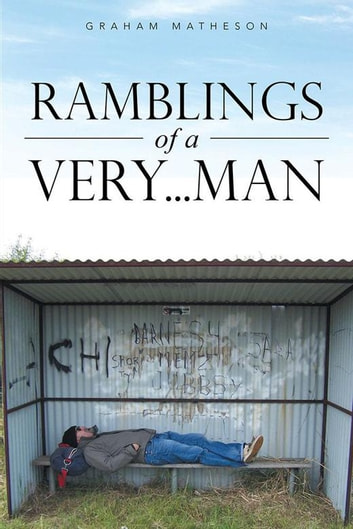 Ramblings of a Very . . . Man ebook by Graham Matheson