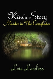 Kim's Story: Murder in the Everglades ebook by Loie Lawless