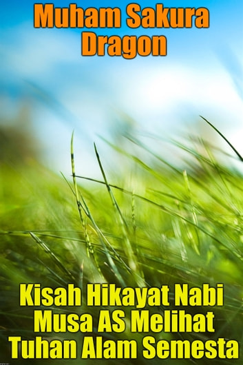 Kisah Hikayat Nabi Musa AS Melihat Tuhan Alam Semesta ebook by Muham Sakura Dragon