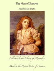 The Man of Sorrows ebook by John Nelson Darby