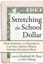 Stretching the School Dollar ebook by Frederick M. Hess,Eric Osberg