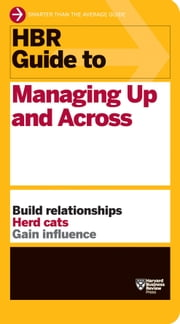 HBR Guide to Managing Up and Across ebook by Harvard Business Review