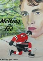 Melting the Ice ebook by April Cronin