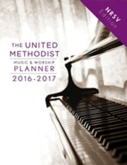 The United Methodist Music & Worship Planner 2016-2017 NRSV Edition ebook by David L. Bone,Mary J. Scifres